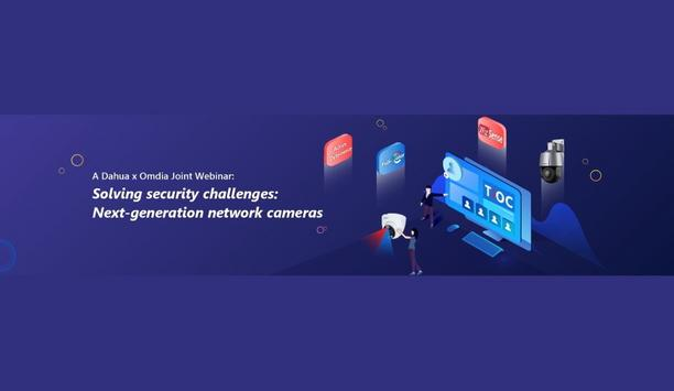 Dahua Technology And Omdia Host Joint Webinar, 'Solving Security Challenges: Next-Generation Network Cameras'