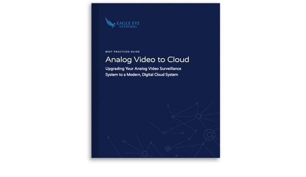 Eagle Eye Networks releases guide on how to upgrade analogue security cameras to digital cloud video surveillance system