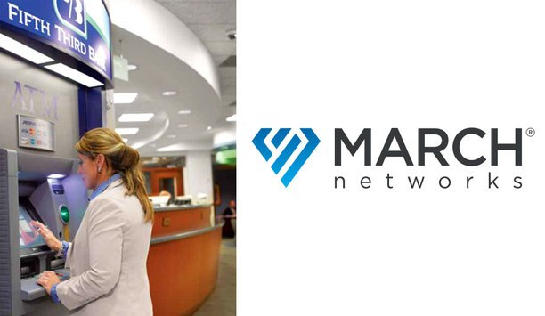 Fifth Third Bancorp completes major upgrade of March Networks video surveillance system