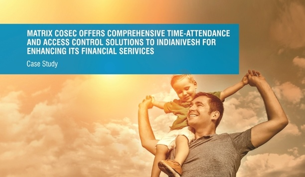 Matrix COSEC time-attendance and access control solutions enhance IndiaNivesh's financial services