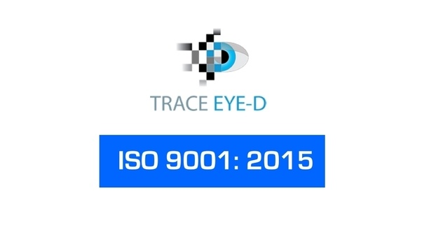 Trace Eye-D Earns ISO 9001:2015 Certification For Quality Security Technology Solutions