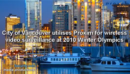 City of Vancouver utilises Proxim for wireless video surveillance at 2010 Winter Olympics
