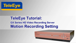 Motion Recording Settings of TeleEye GX Series HD Video Recording Server