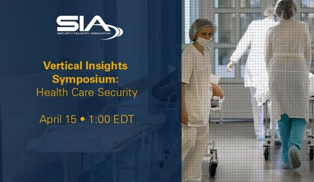 SIA Hosts Vertical Insights: Health Care Security: What Has Changed, What Will Change